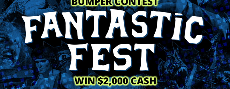We're Pushing The Fantastic Fest Bumper Contest Deadline!